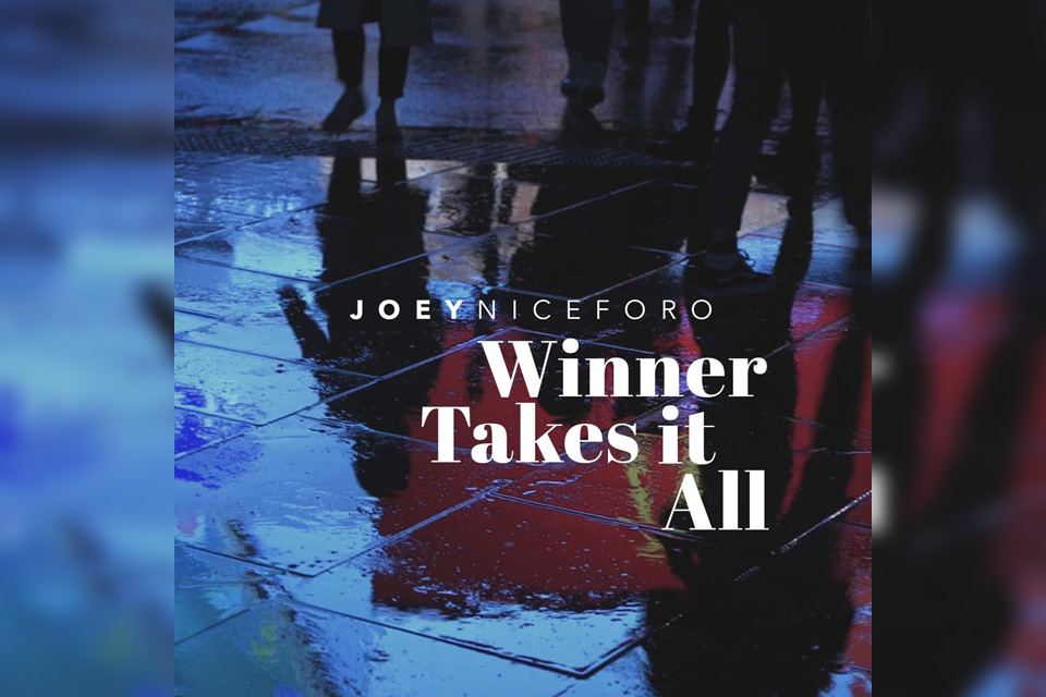 "VIDEO PREMIERE : ""WINNER TAKES IT ALL"" BY JOEY NICEFORO"